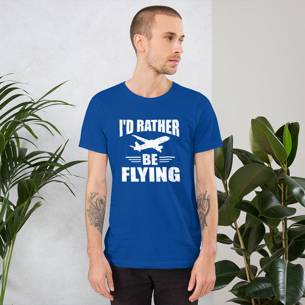 I'd Rather Be Flying - Short-Sleeve Unisex T-Shirt