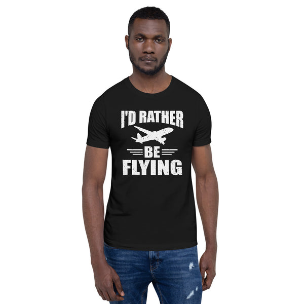 I'd Rather be Flying (dark color options) - Short-Sleeve Unisex T-Shirt
