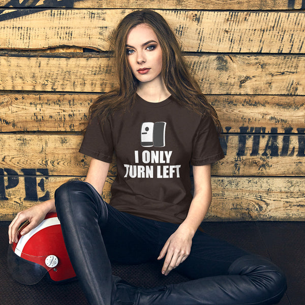 I Only Turn Left (dark color options) - Short-Sleeve Unisex T-Shirt