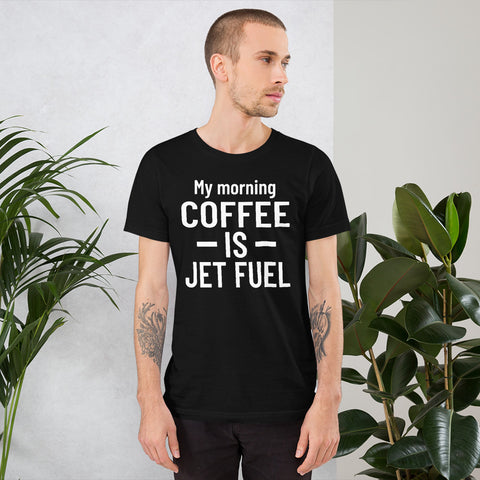 My Morning Coffee is Jet Fuel (dark color options) - Short-Sleeve Unisex T-Shirt