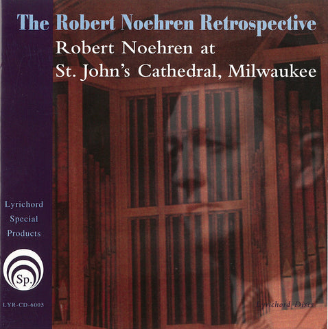 LYR-6005 The Robert Noehren Retrospective - Robert Noehren at St. John's Cathedral, Milwaukee CD