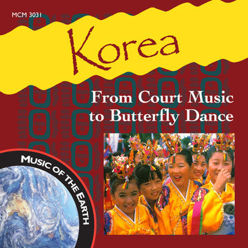 "Korea: From Court Music to Butterfly Dance - <font color=""bf0606""><i>DOWNLOAD ONLY</i></font> MCM-3031"