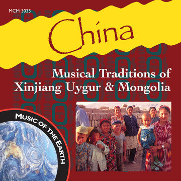 "China: Musical Traditions of Xinjiang Uygur & Mongolia - <font color=""bf0606""><i>DOWNLOAD ONLY</i></font> MCM-3035"