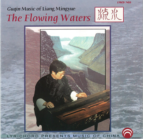 "The Flowing Waters: Guqin Music of Liang Mingyue <font color=""bf0606""><i>DOWNLOAD ONLY</i></font> LYR-7453"