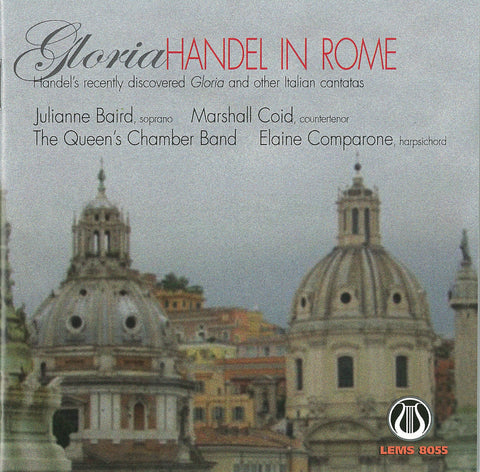 "LEMS-8055 George Frideric Handel: Gloria - Handel in Rome and two Italian cantatas, plus the harpsichord D Minor Suite, No. 3. <font color=""bf0606""><i>DOWNLOAD ONLY</i></font>"