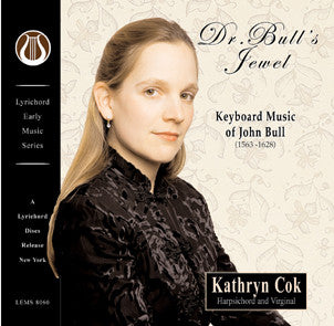 "Dr. Bull's Jewel - Keyboard Music of John Bull (1563-1628) <font color=""bf0606""><i>DOWNLOAD ONLY</i></font> LEMS-8060"