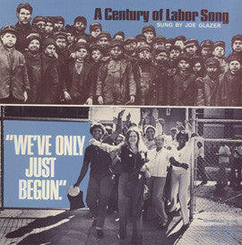 We've Only Just Begun: A Century of Labor Song CD
