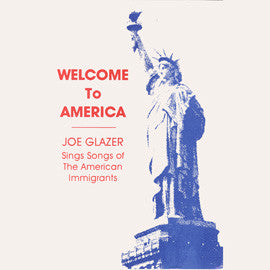 Welcome to America -- Joe Glazer Sings Songs of the American Immigrants CD