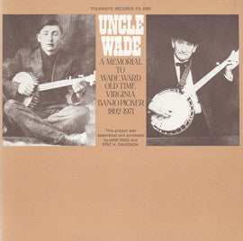 Uncle Wade  A Tribute to Wade Ward, Old Time Virginia Banjo Picker, 1892-1971 (1973)  CD