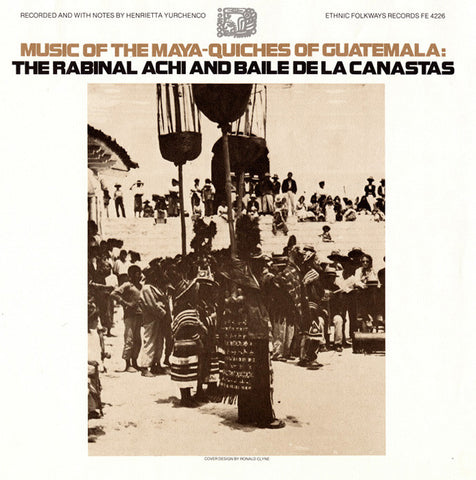 Music of the Maya-Quiches of Guatemala  The Rabinal Achi and Baile De La Canastas (1978)  CD