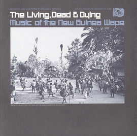 The Living, Dead and Dying  Music of the New Guinea Wape (1978)  CD