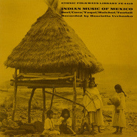 Indian Music of Mexico-Tzotzil, Yaqui, Huichol, Sei, Cora (1952)  CD
