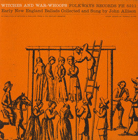 John Allison  Witches and War-Whoops, Early New England Ballads (1962) CD