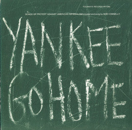 Bob Connelly  Yankee Go Home, Songs of Protest Against American Imperialism (1975) CD