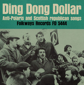 Ding Dong Dollar  Anti-Polaris and Scottish Republican Songs (1962)  CD