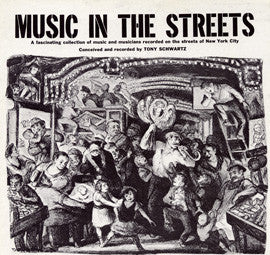 American Folk Anthologies  Music in the Streets, Recorded on the streets of New York City by Tony Schwartz, Rev. Gary Davis, Moondog, others (1957) CD