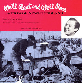 We'll Rant and We'll Roar  Songs of Newfoundland (1958)  Alan Mills CD