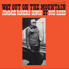 Way Out on the Mountain  Jimmie Rodgers Songs by Bud Reed (1982)  CD