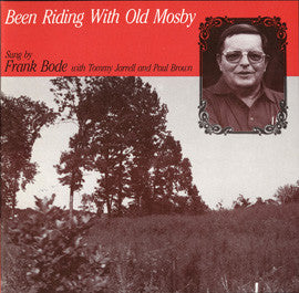 Frank Bode, with Tommy Jarrell and Paul Brown  Been Riding with Old Mosby (1986) CD