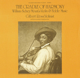 Gilbert Ross:  The Cradle of Harmony,  William Sydney Mount's Violin and Fiddle Music (1976) CD