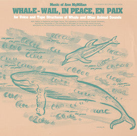 Ann McMillan  Whale-Wail, In Peace, En Paix  For Voice and Tape Structures of Whale and Other Animal Sounds (1986) CD