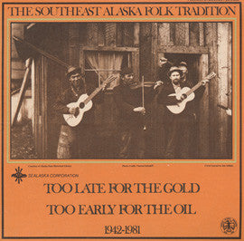 American Folk Anthologies  The Southeast Alaska Folk Tradition, Vol. 3, 1942-1981-Too Late for the Gold, Too Early for the Oil (1981) CD