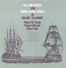 American Folk Anthologies  Sea Chanties and Forecastle Songs at Mystic Seaport with Stuart Frank, Stuart Gillespie, and Ellen Cohn (1978) CD