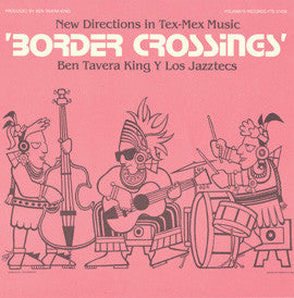 Border Crossings  New Directions in Tex-Mex Music (1984)  Ben Tavera King y los Jazztecs CD