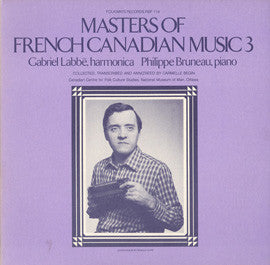 Masters of French-Canadian Music, Vol 3 (1980)  Gabriel Labbe and Philippe Bruneau CD
