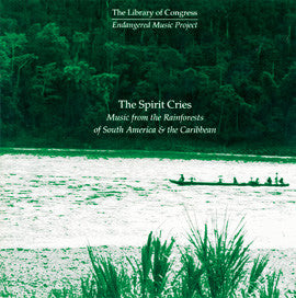 The Spirit Cries: Music from the Rainforests of South America & the Caribbean CD