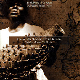 The Yoruba / Dahomean Collection: Orishas Across the Ocean CD