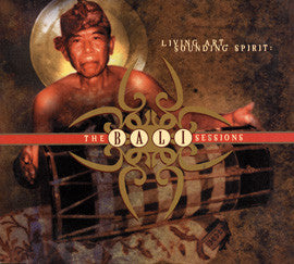 The Bali Sessions: Living Art, Sounding Spirit CD
