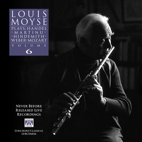 "Louis Moyse Plays: Handel, Martinu, Weber, Mozart, Volume 6 <font color=""bf0606""><i>DOWNLOAD ONLY</i></font> LYR-6036"