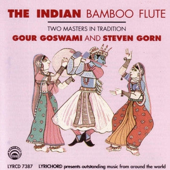 "The Indian Bamboo Flute - Two Masters in Tradition, Gour Goswami, Steve Gorn <font color=""bf0606""><i>DOWNLOAD ONLY</i></font> LYR-7387"