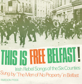 This is Free Belfast!  Irish Rebel Songs of the Six Counties  The Men of No Property  Recorded in Belfast (1971)  CD
