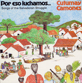 Por Eso Luchamos:  Songs of the Salvadoran Struggle (1985)  Cutumay Camones CD