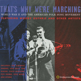 American Folk Anthologies  That's Why We're Marching, World War II and the American Folksong Movement with Woody Guthrie, Lead Belly, others (1996) CD