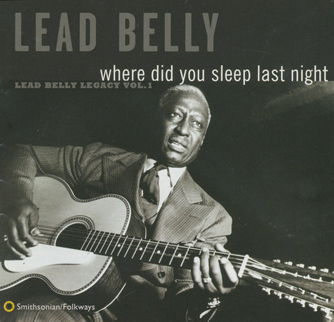 Lead Belly  Where Did You Sleep Last Night, Lead Belly Legacy, Vol. 1 (1996) CD