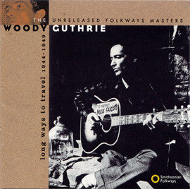 Woody Guthrie  Long Ways to Travel, The Unreleased Folkways Masters, 1944-1949 CD