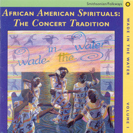 Wade in the Water, Vol. I - African American Spirituals: The Concert Tradition CD