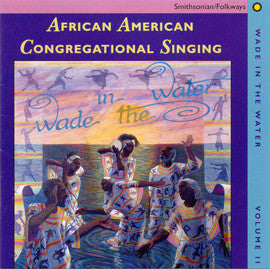 Wade in the Water, Vol. II - African American Congregational Singing CD
