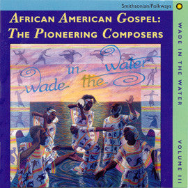 Wade in the Water, Vol. III - African American Gospel: The Pioneering Composers CD