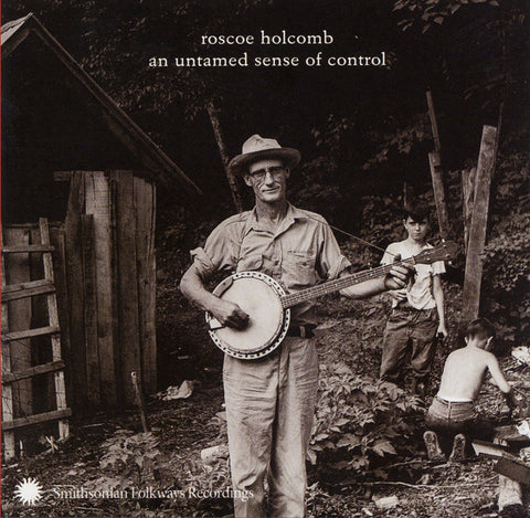 Roscoe Holcomb  an untamed sense of control CD