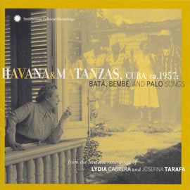 Havana & Matanzas, Cuba, ca. 1957  Bata, Bembe, and Palo Songs from the historic recordings of Lydia Cabrera and Josefina Tarafa CD
