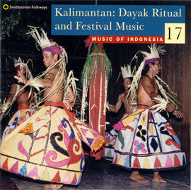 Music of Indonesia 17  Kalimantan  Dayak Ritual and Festival Music CD