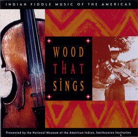 Wood that Sings  Indian Fiddle Music of the Americas CD