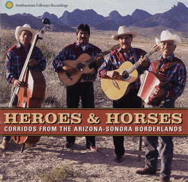 Heroes & Horses  Corridos from the Arizona-Sonora Borderlands  CD