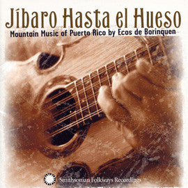 Jibara Hasta el Hueso  Mountain Music of Puerto Rico by Ecos de Borinquen CD
