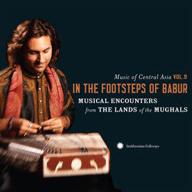 Music of Central Asia Vol. 9: In the Footsteps of Babur: Musical Encounters from the Lands of the Mughals  CD & DVD