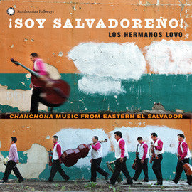 ¡Soy Salvadoreño! Chanchona Music from Eastern El Salvador: Los Hermanos Lovo CD